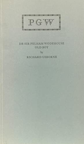Dr Sir Pelham Wodehouse Old Boy: The Text of an Address given by Richard Usborne at the opening of ...
