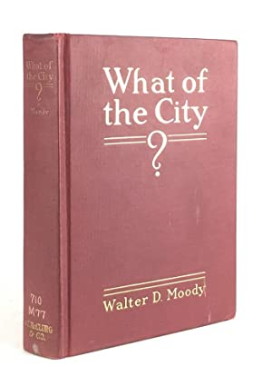 What of the City? America's Greatest Issue -- City Planning What it is and How to go About it ...