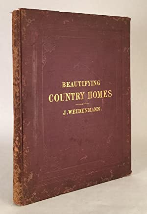 Beautifying Country Homes. A Handbook of Landscape Gardening. Illustrated by Plans of Places ...