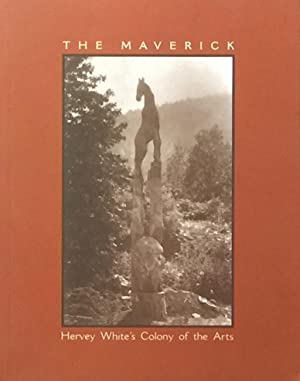 The Maverick: Hervey White's Colonly of the Arts: BLOODGOOD, JOSEPHINE & TOM WOLF