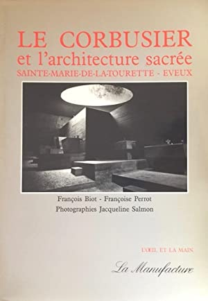 Le Corbusier et l Architecture Sacrée: Sainte-Marie-de-la-Tourette, Eveux: BIOT, FRANÇOISE & ...