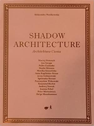Shadow Architecture / Architectura Ciena: WASILKOWSKA, ALEKSANDRA