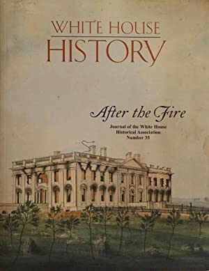White House History: After the Fire Journal of White House Historical Assn. No. 35: SEALE, WILLIAM ...