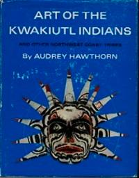 ART OF THE KWAKIUTL INDIANS, And Other: Hawthorn, A.