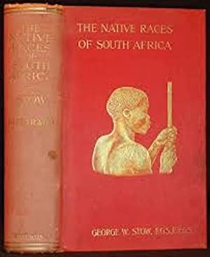THE NATIVE RACES OF SOUTH AFRICA. A History of the Intrusion of the Hottentots and Bantu into the ...
