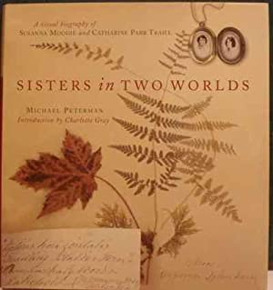 sisters in two worlds a visual biography of susanna moodie and catharine parr traill