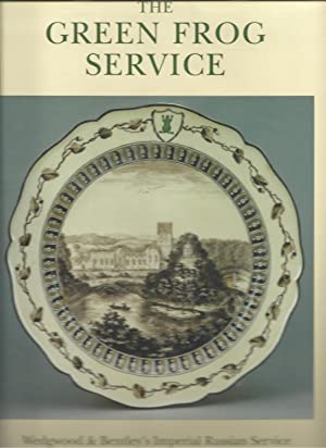 The Green Frog Service : Wedgwood & Bentley's Imperial Russian Service: Raeburn, Michael