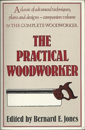 The Practical Woodworker: Jones, Bernard E.,