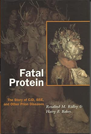 Fatal Protein : The Story of CJD, BSE and Other Prion Diseases: Ridley, Rosalind M.; Baker, Harry F...