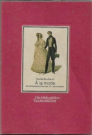 A la Mode. Die Modezeitschriften des 19.: Buxbaum, Gerda