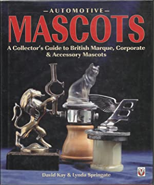 Automotive Mascots : A Collector's Guide to: Kay, David; Springate,