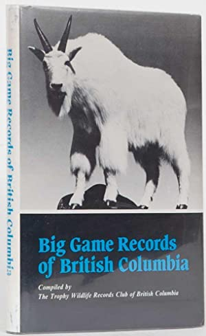Big Game Records of British Columbia: Trophy Wildlife Records of British Columbia