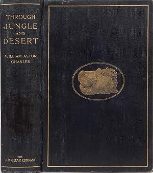 Through Jungle and Desert: Chanler, William Astor