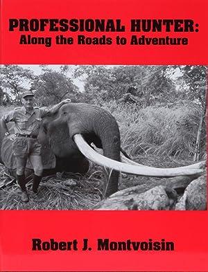 Professional Hunter: Along the Roads to Adventure: Montvoisin, Robert