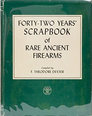 Forty-Two Years' of Rare Ancient Firearms: Dexter, F Theodore