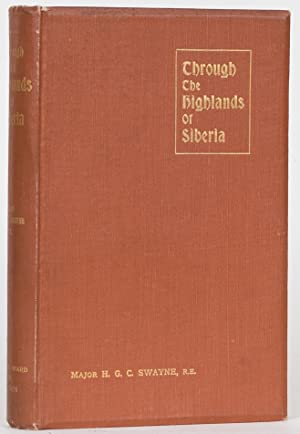 Through the Highlands of Siberia: Swayne, Major H. C.
