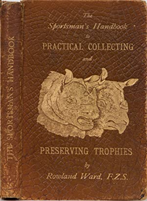 Sportsman's Handbook to Practical Collecting and Preservig Trophies: Ward, Rowland