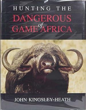 Hunting the Dangerous Game of Africa: Kingsley-Heath, John