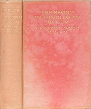 The Revolt in Hindustan 1857-59: Wood, Sir Evelyn
