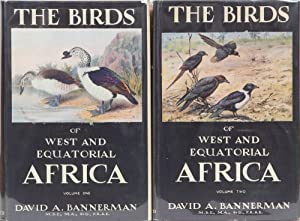 The Birds of West and Equatorial Africa: Bannerman, David A.