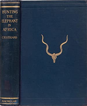 Hunting the Elephant in Africa: Stigand, Capt C H.