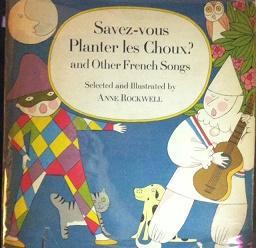 Savez-vous Planter les Choux? and other French Songs: Anne Rockwell (selected by)