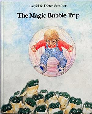 The Magic Bubble Trip: Ingrid Schubert; Dieter Schubert