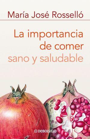 LA IMPORTANCIA DE COMER SANO Y SALUDABLE - ROSSELLO,MA JOSE