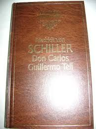 DON CARLOS ; GUILLERMO TELL - SCHILLER, FRIEDRICH