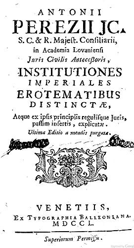 Antonii Perezii JC. . Institutiones imperiales erotematibus: Antonio Perez