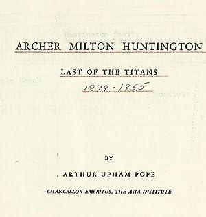 Archer Milton Huntington : last of the: Pope, Arthur Upham,