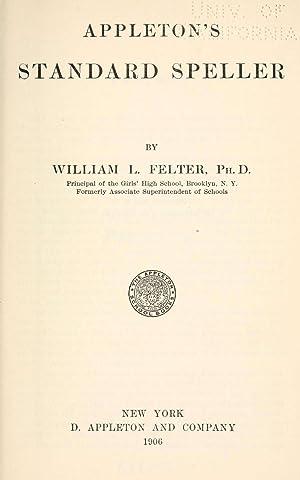 Appleton's standard speller [Reprint]: William L. Felter.