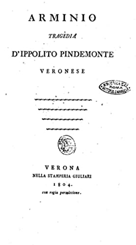 Arminio tragedia d'Ippolito Pindemonte veronese [Reprint] (1804): Ippolito Pindemonte