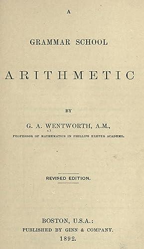 A grammar school arithmetic [Reprint]: Wentworth, G. A.