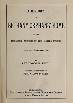 A history of Bethany Orphans' Home of: Yundt, Thomas M,More,