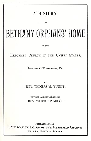 A history of Bethany orphans' home of: Yundt, Thomas M.