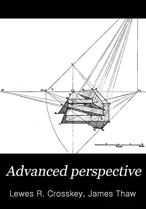 Advanced perspective; involving the drawing of objects: Crosskey, Lewes R,Thaw,