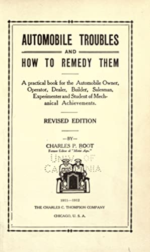 Automobile troubles and how to remedy them;: Root, Charles P
