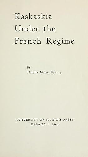 Kaskaskia under the French regime [Reprint]: Belting, Natalia Maree,