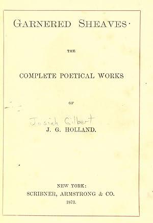 Garnered sheaves: the complete poetical works of: Holland, J. G.