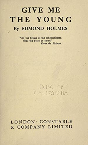 Give me the young [Reprint]: Holmes, Edmond, 1850-1936