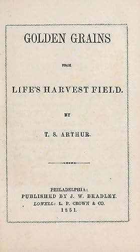 Golden grains from life's harvest field (1851): Arthur, T. S.