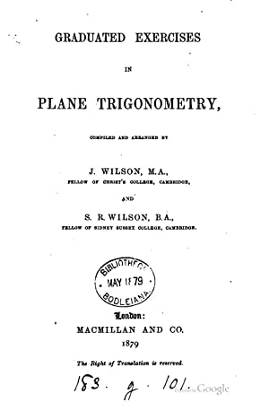 Graduated exercises in plane trigonometry, compiled by: Joseph Wilson, Samuel
