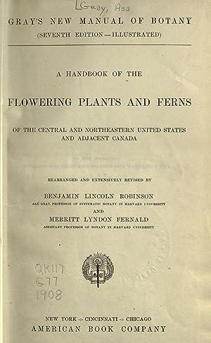 Gray's new manual of botany (7th ed.--illustrated): Gray, Asa, 1810-1888,Robinson,
