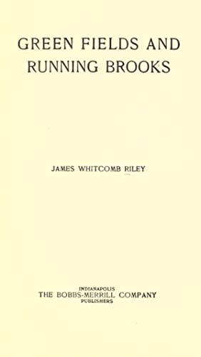 Green fields and running brooks [Reprint]: Riley, James Whitcomb,