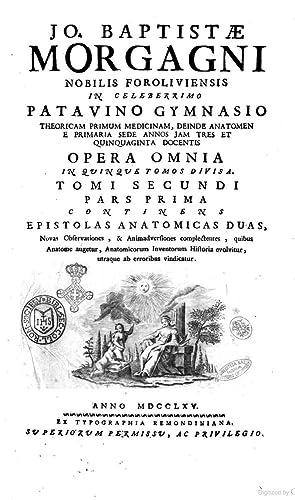 Jo. Baptistae Morgagni nobilis Foroliviensis . Opera: Giovanni Battista Morgagni