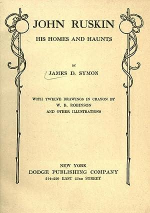 John Ruskin, his homes and haunts [Reprint]: Symon, J. D.