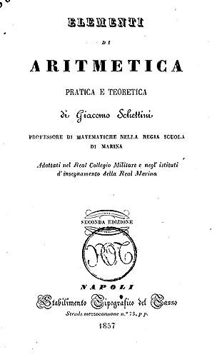 Elementi di aritmetica pratica e teoretica di: Giacomo Schettini