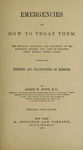 Emergencies and how to treat them : Howe, Joseph W.