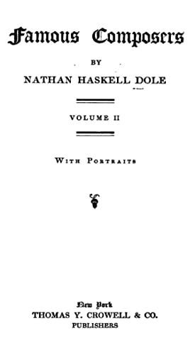 FAMOUS COMPOSERS VOLUME II (1902) [Reprint]: NATHAN HASKELL DOLE